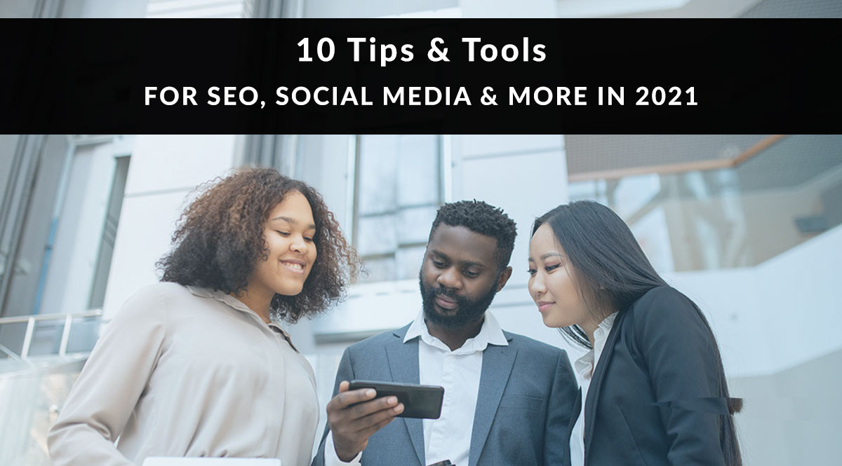10 Tips & Tools for SEO, Social Media and More in 2021