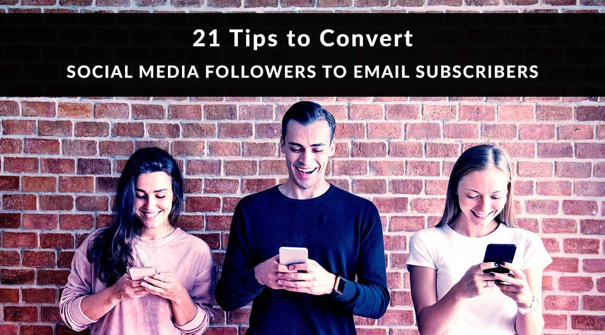 21 Tips to Convert Social Media Followers to Email Subscribers