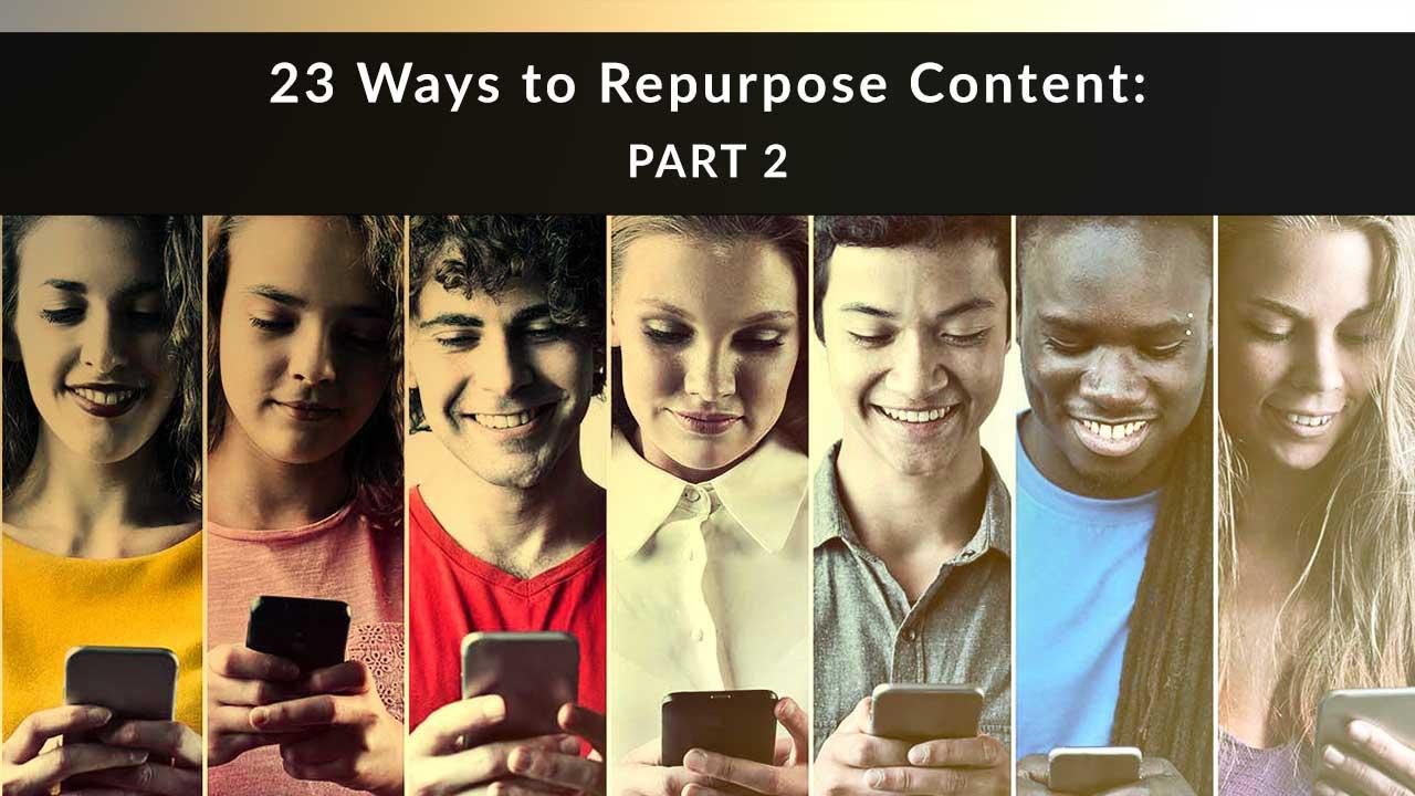 23 Ways to Repurpose Content: Part 2