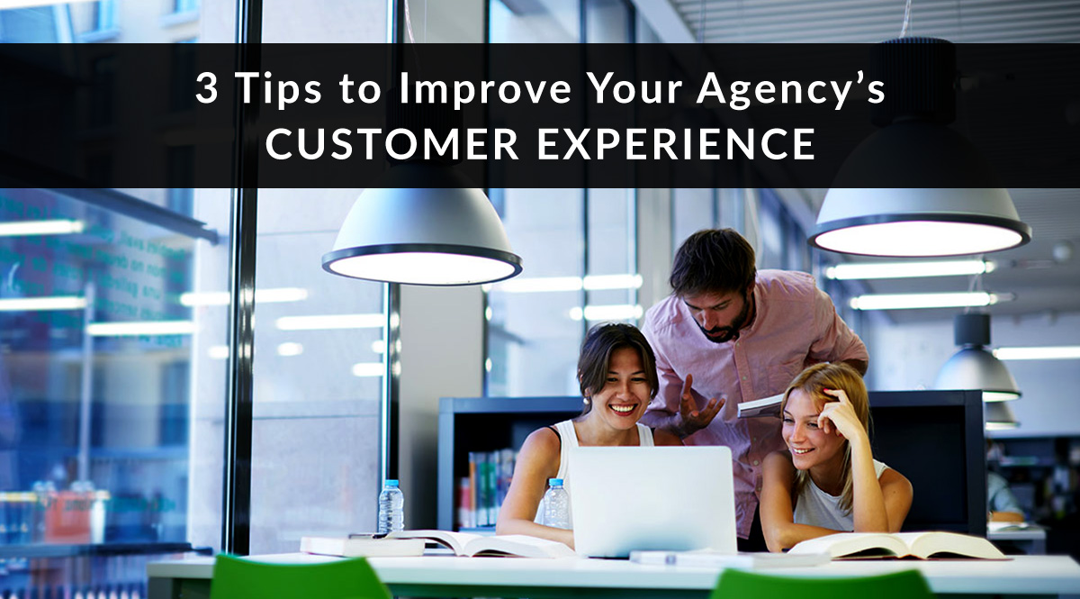3 tips to improve your agency's customer experience