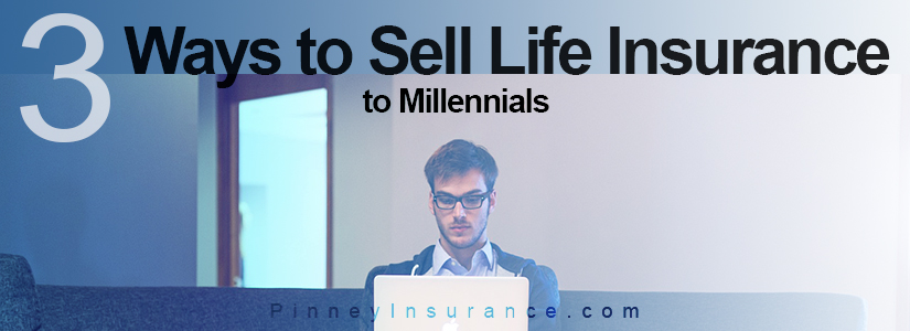 3 Ways to Sell Life Insurance to Millennials