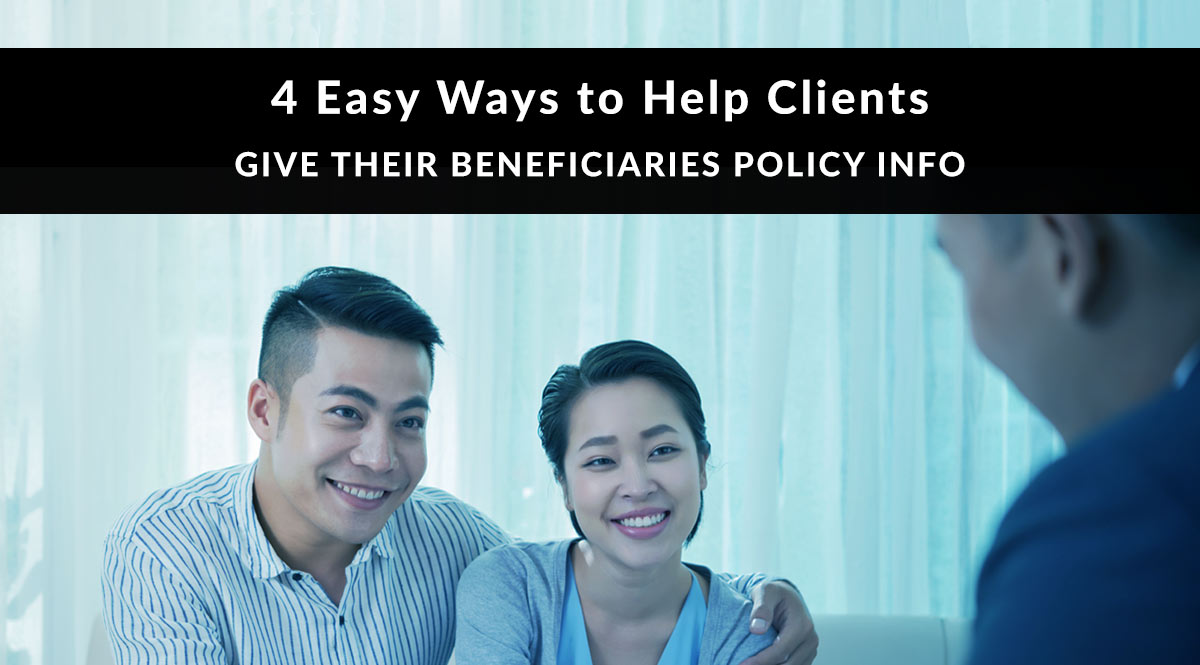 4 Easy Ways to Help Clients Give Beneficiaries Policy Info
