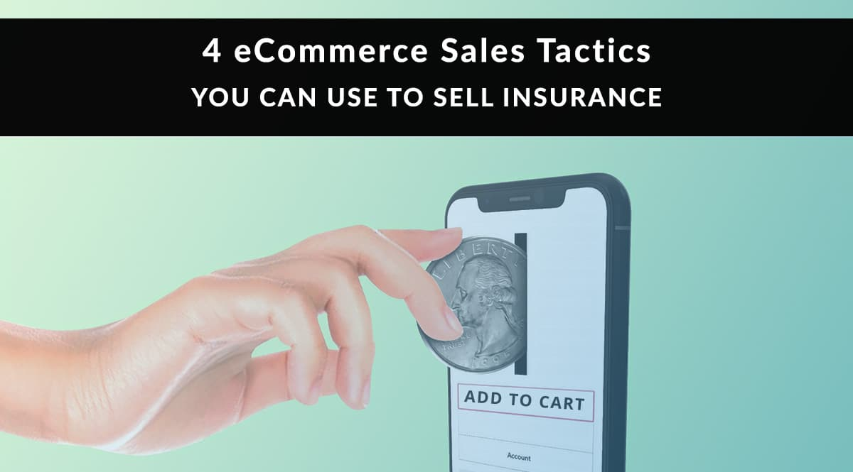 4 eCommerce Sales Tactics You Can Use to Sell Insurance