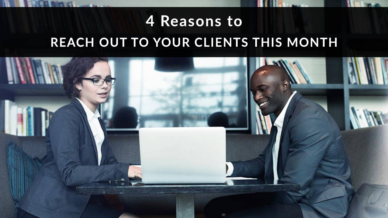 4 Reasons to Reach out to Your Clients This Month