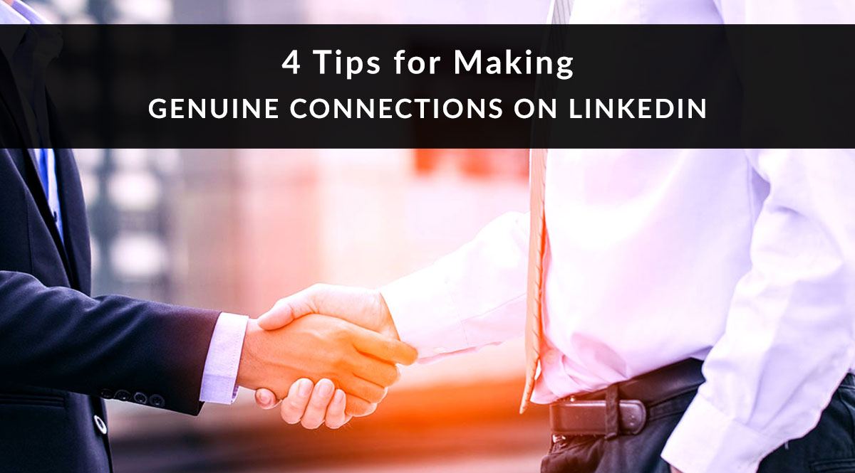 4 Tips for Making Genuine Connections on LinkedIn