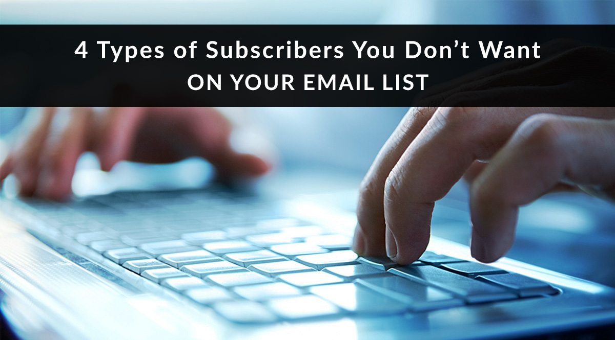 Featured image for past post - 4 Types of Subscribers You Don't Want On Your Email List