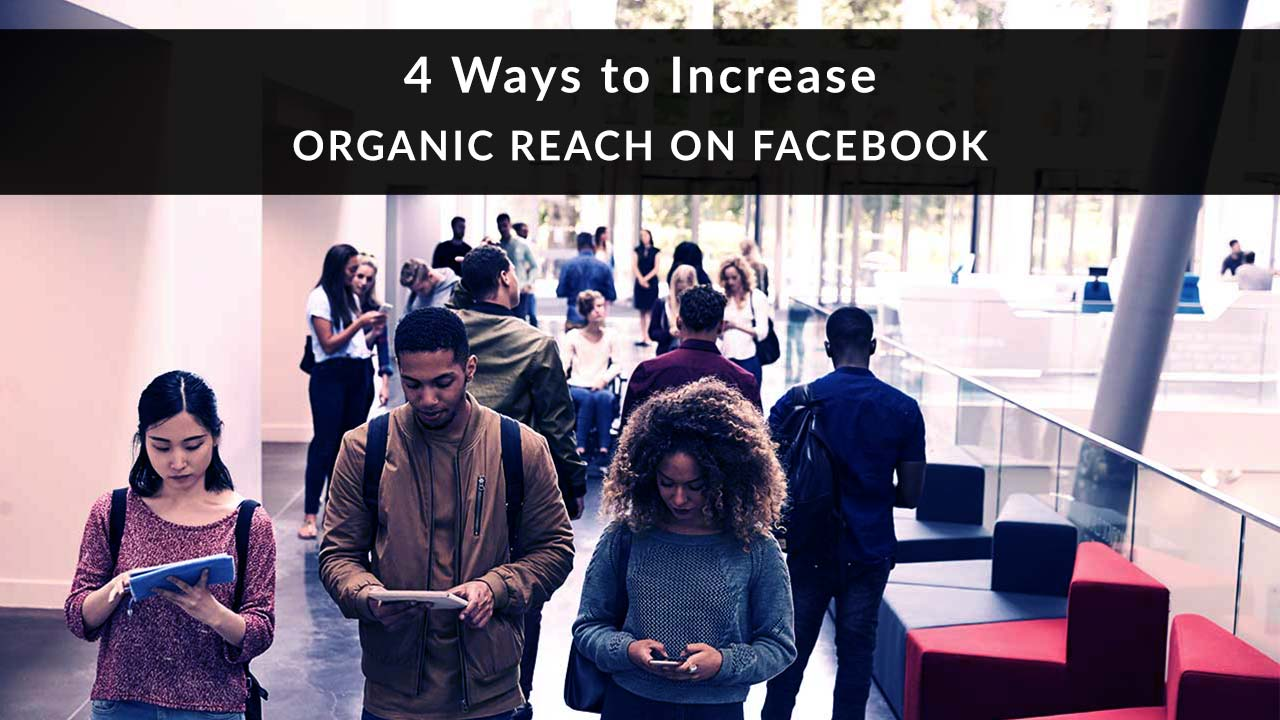 4 ways to increase organic reach on Facebook