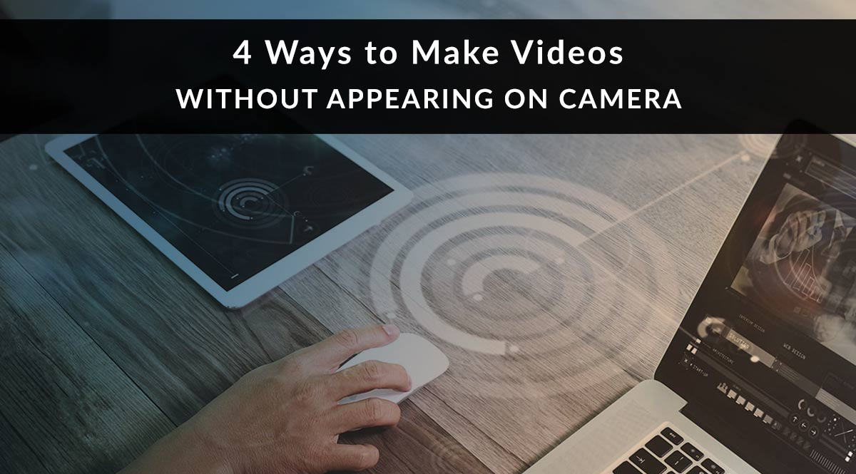 4 Ways to Make Videos without Appearing on Camera