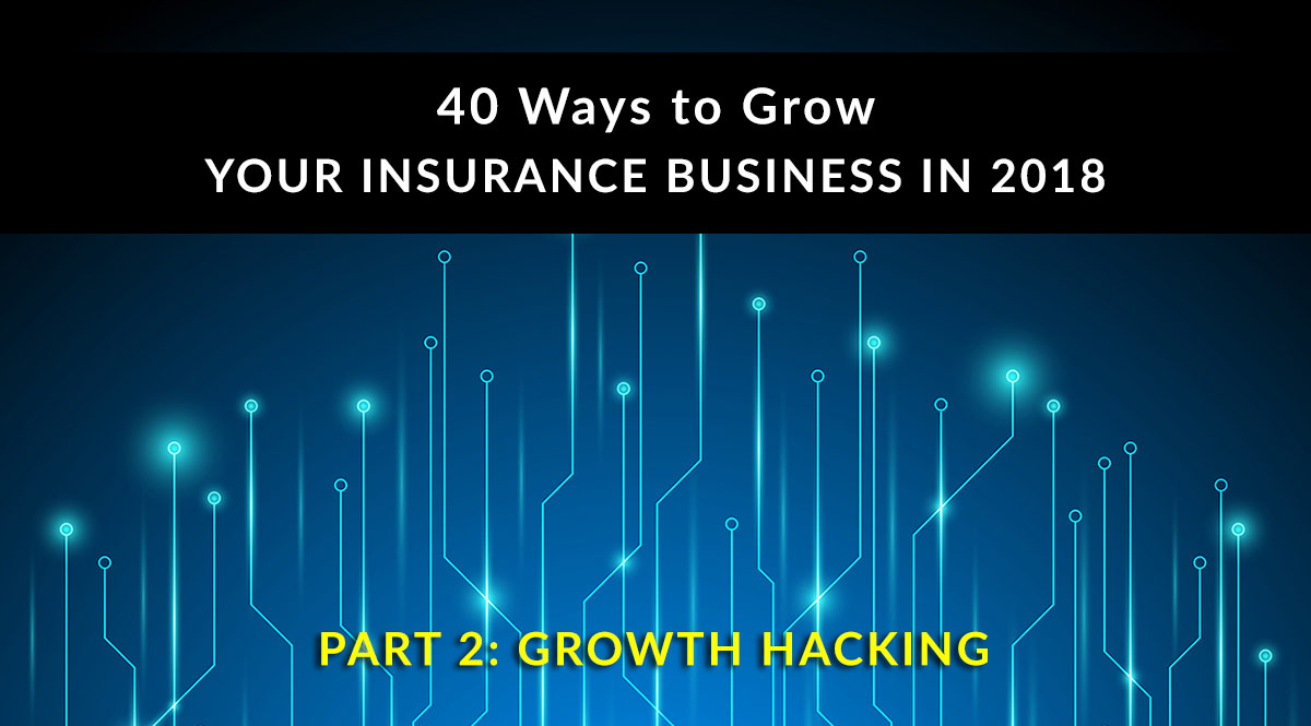 40 Ways to Grow Your Insurance Business in 2018, Part 2