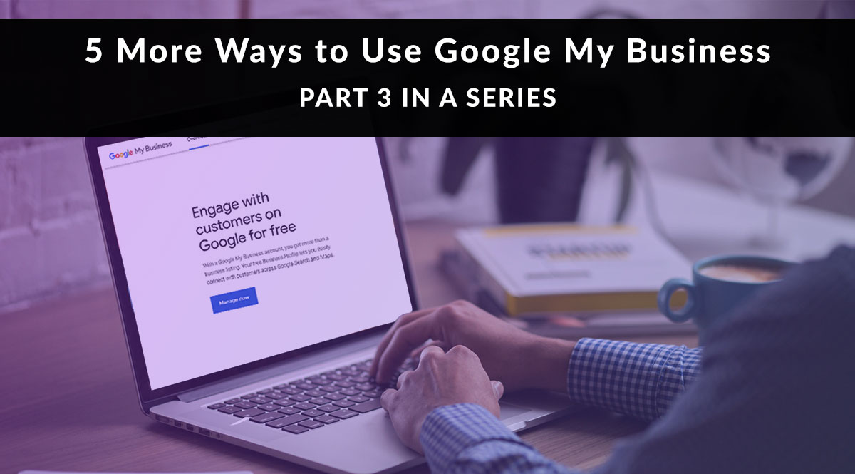 5 More Ways to Use Google My Business