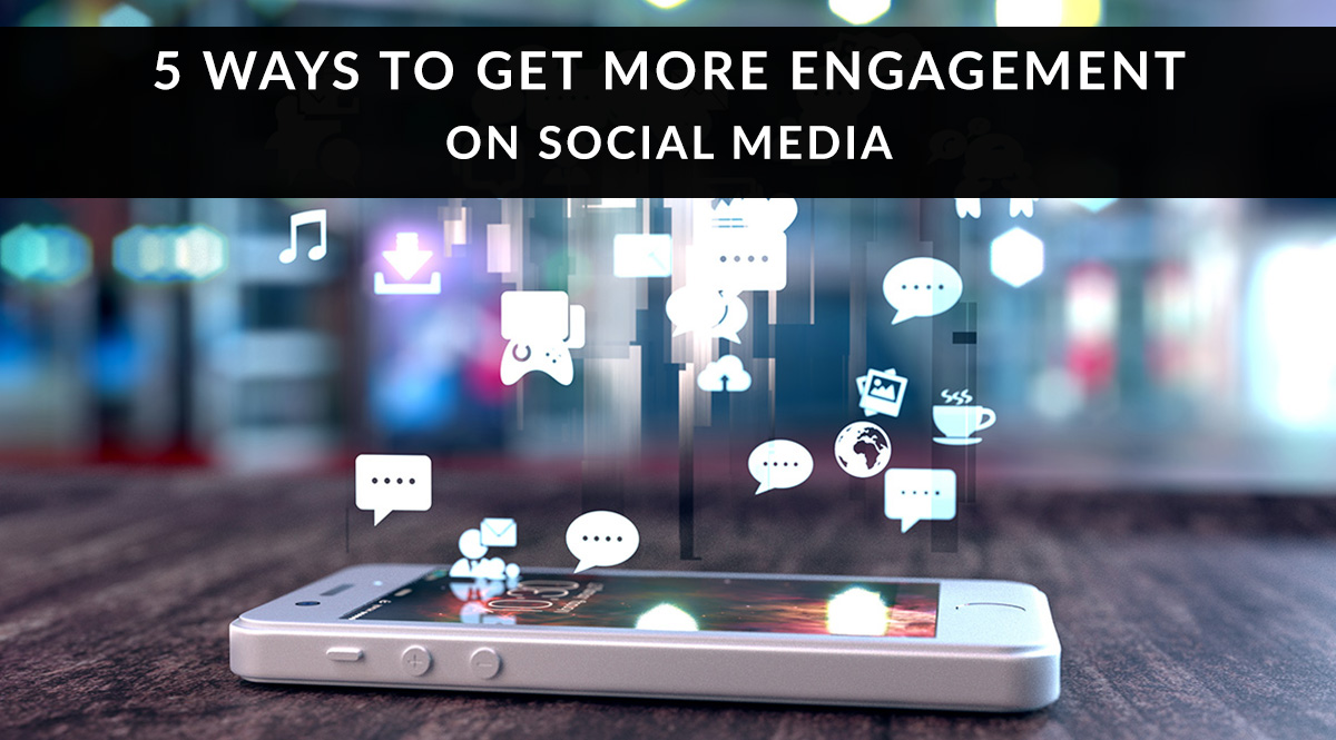 5 ways to get more engagement on social media