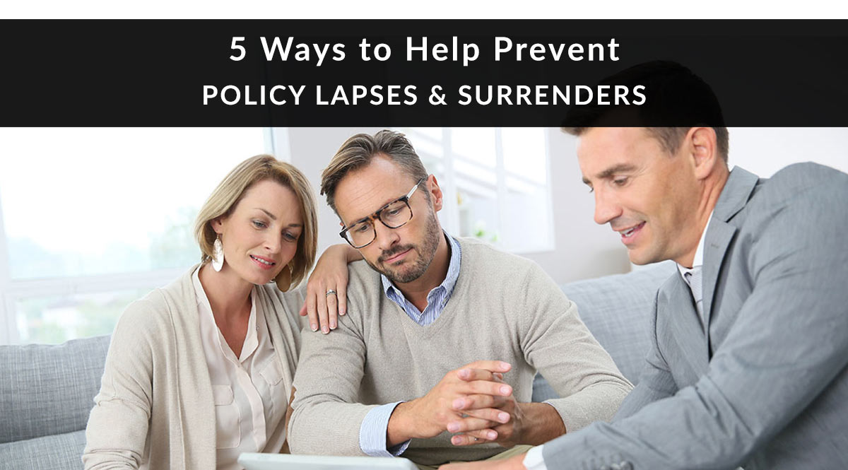 5 Ways to Help Prevent Policy Lapse & Surrenders