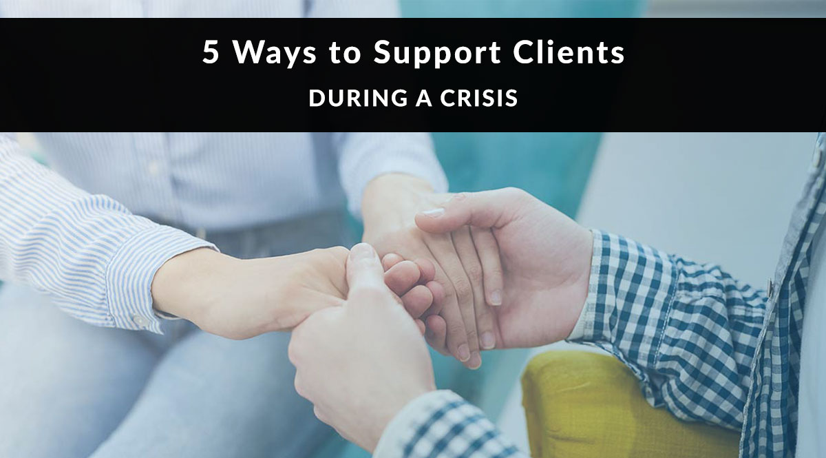 5 Ways to Support Clients during a Crisis