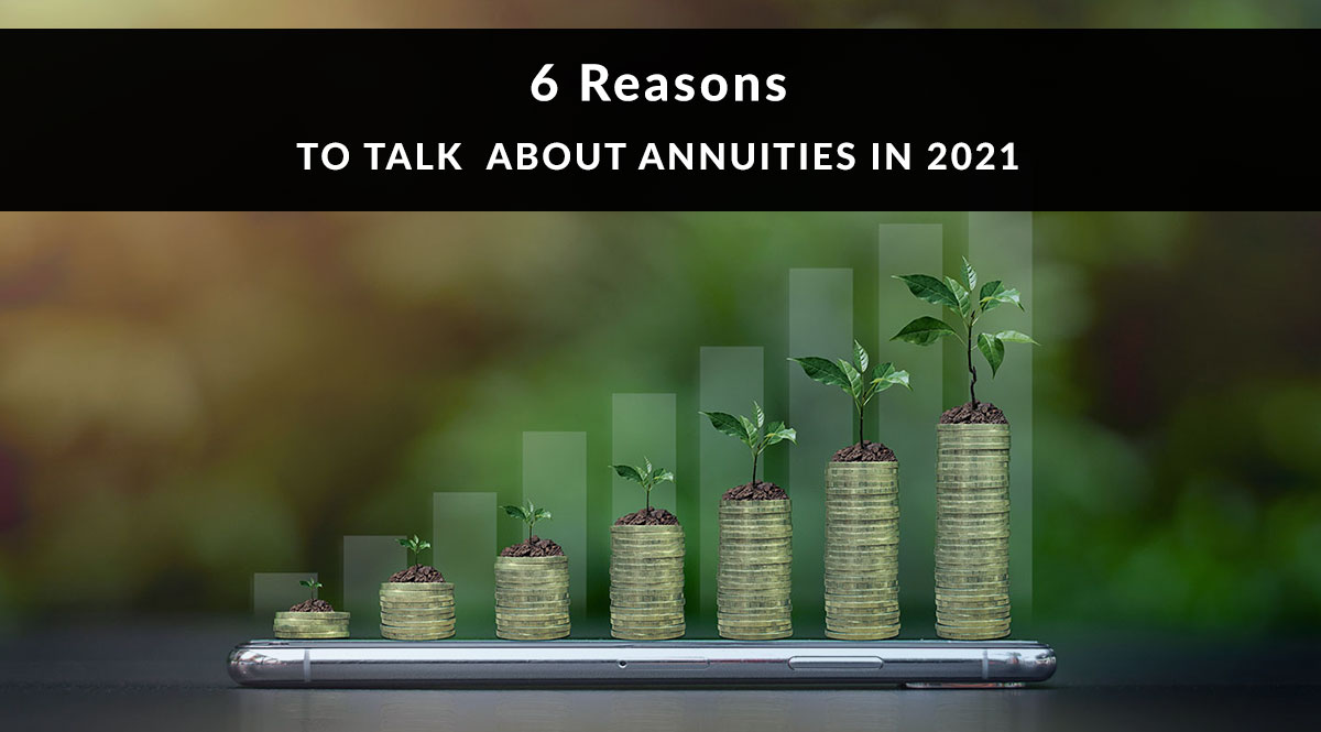 6 Reasons to Talk about Annuities in 2021