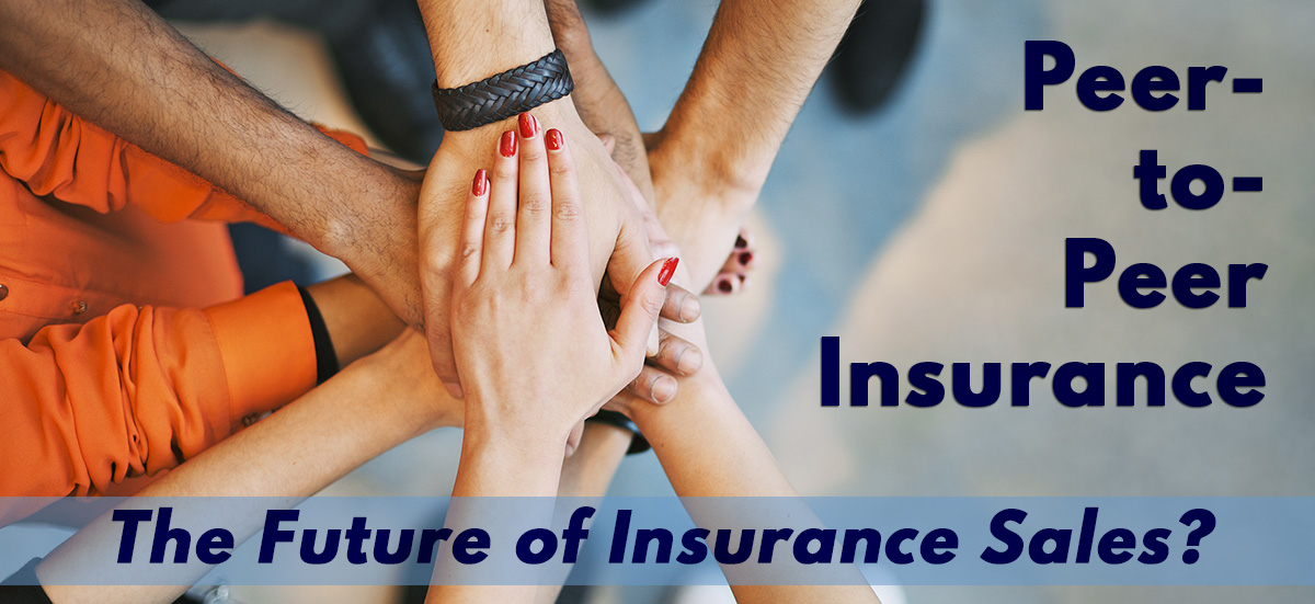 Is Peer-to-Peer Insurance the Future of Insurance Sales?