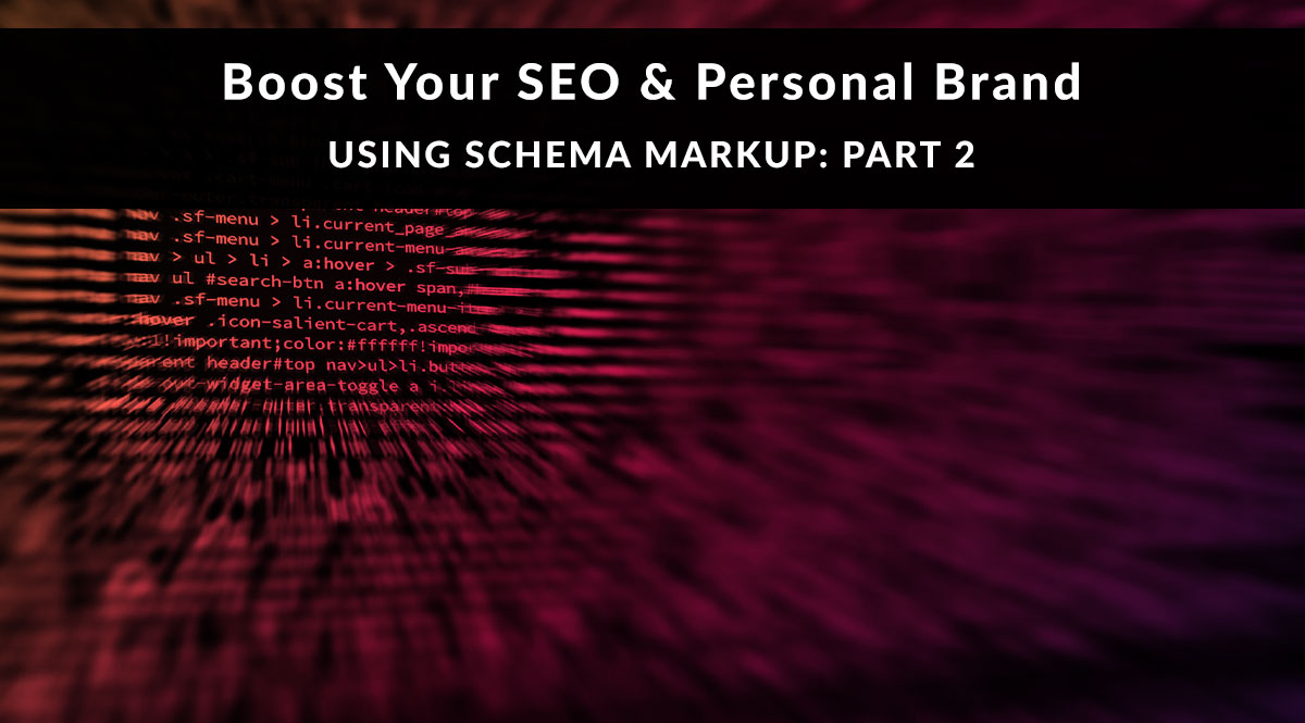Boost Your SEO and Personal Brand Using Schema: Part 2