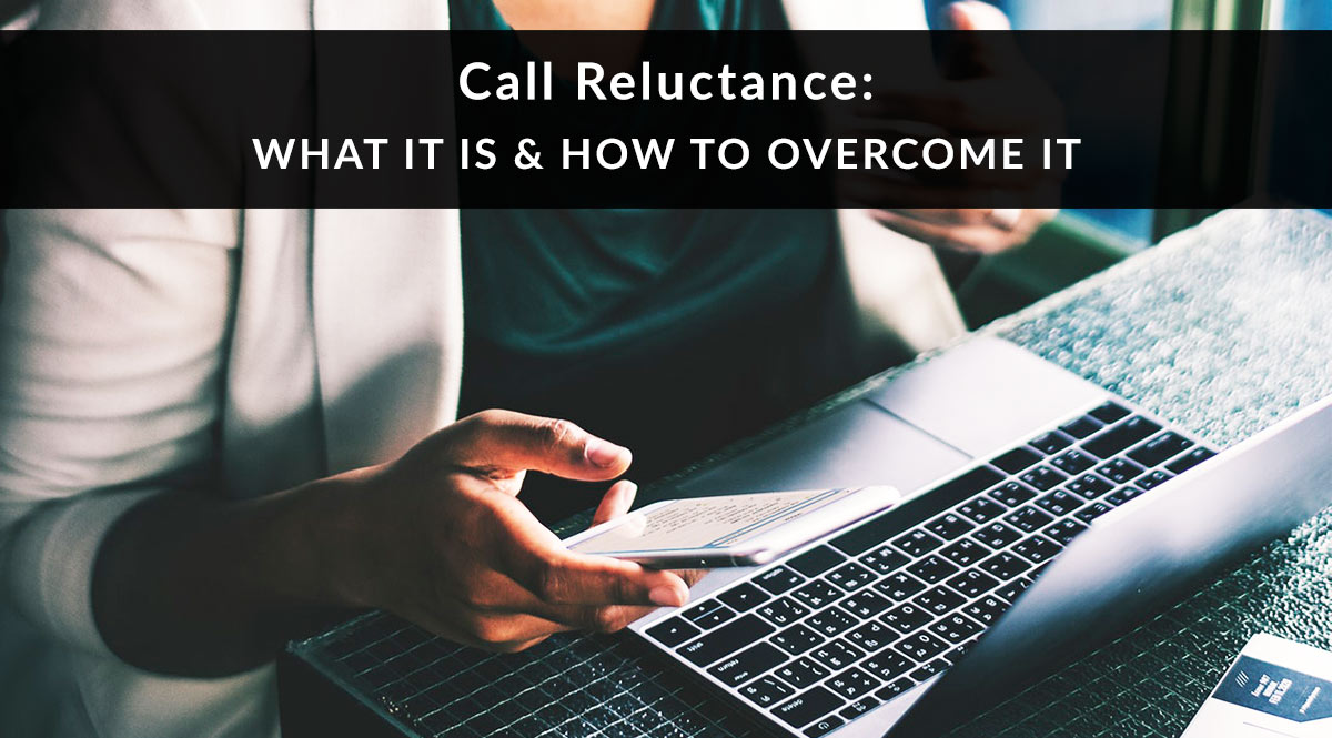 Call Reluctance: What It Is and How to Overcome It