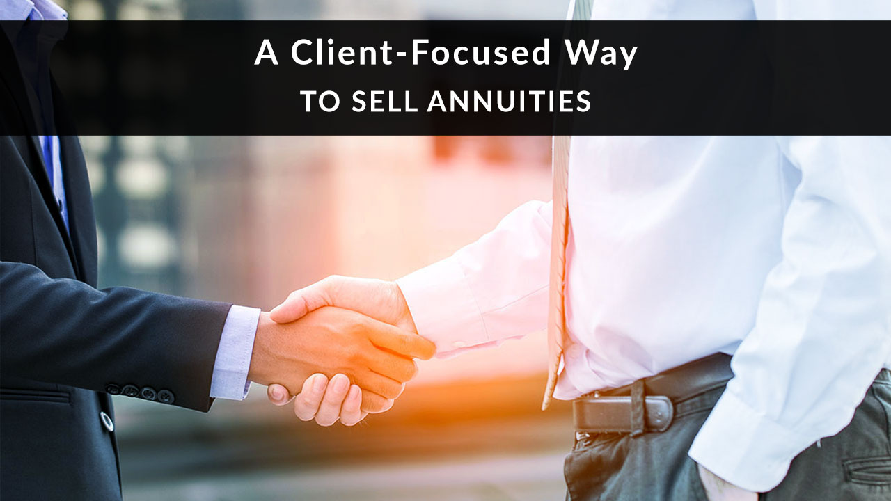 A Client-Focused Way to Sell Annuities