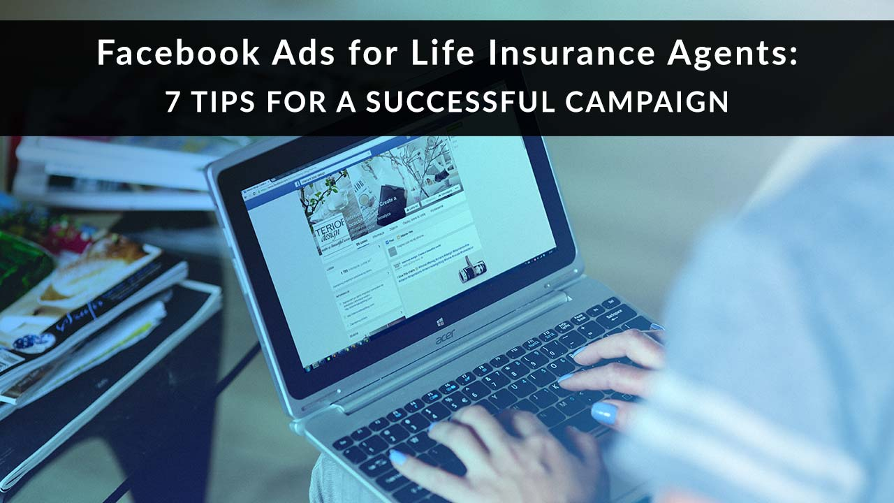 Facebook Ads for Life Insurance Agents: 7 Tips for a Successful Campaign