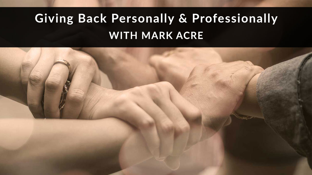 Giving Back Personally & Professionally with Mark Acre
