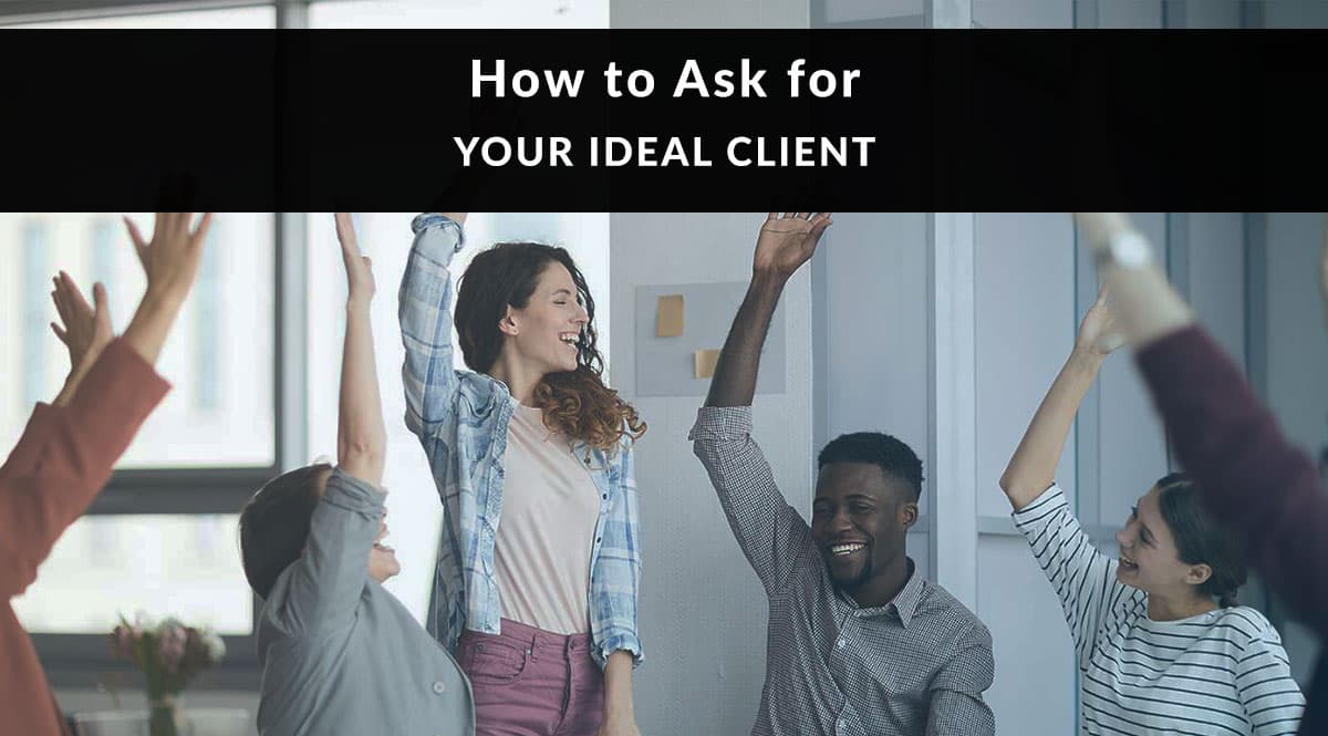 How to Ask for Your Ideal Client