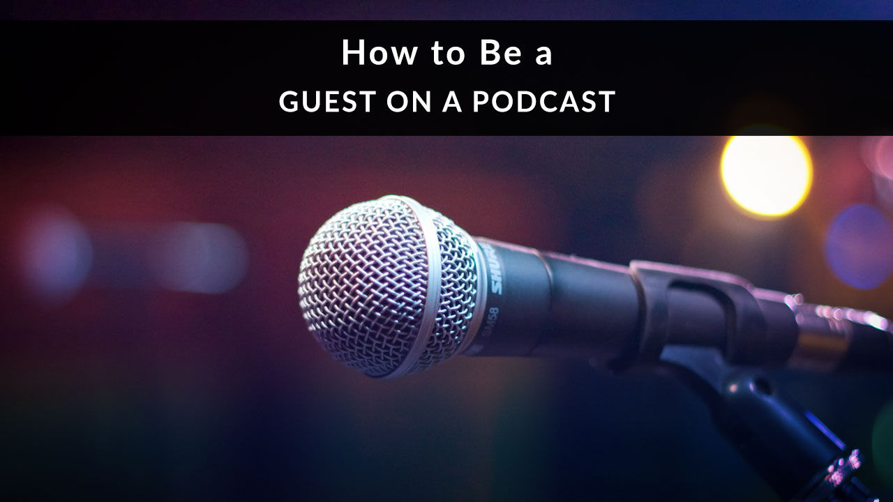 Text overlaid on a photo of a microphone: How to Be a Guest on a Podcast