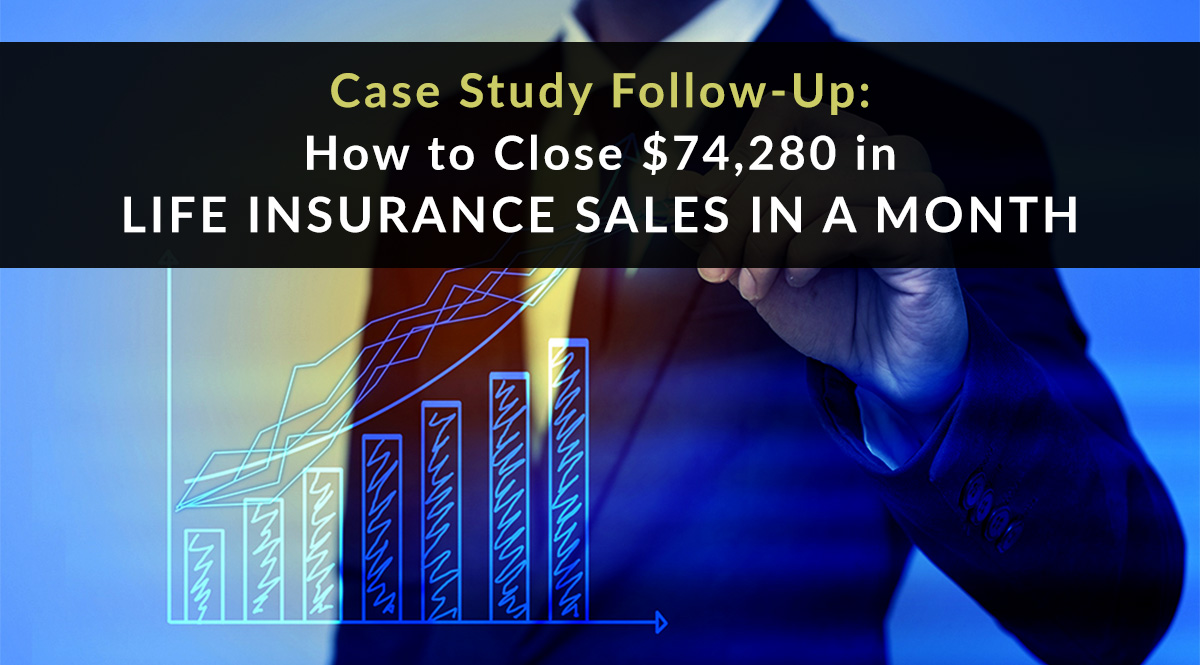 How to Close $74,280 in Life Insurance Sales in a Month