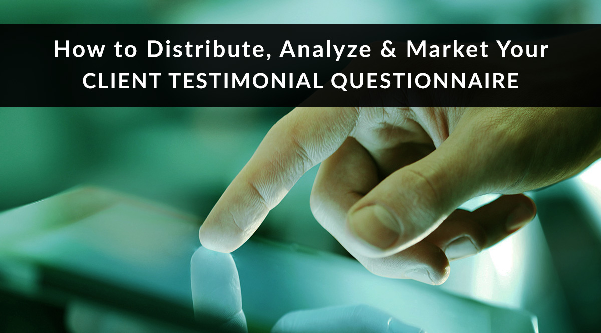 How to Distribute, Analyze, and Market Your Client Testimonial Questionnaire