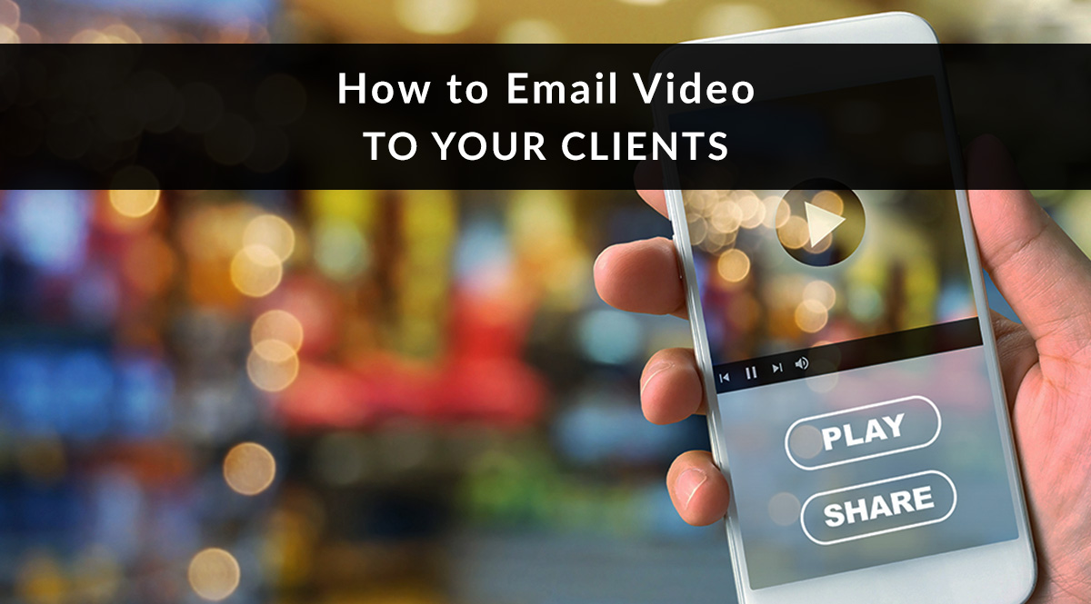 How to Email Video to Your Clients