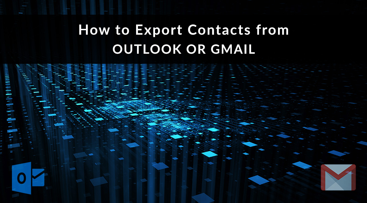 How to Export Contacts from Outlook or Gmail