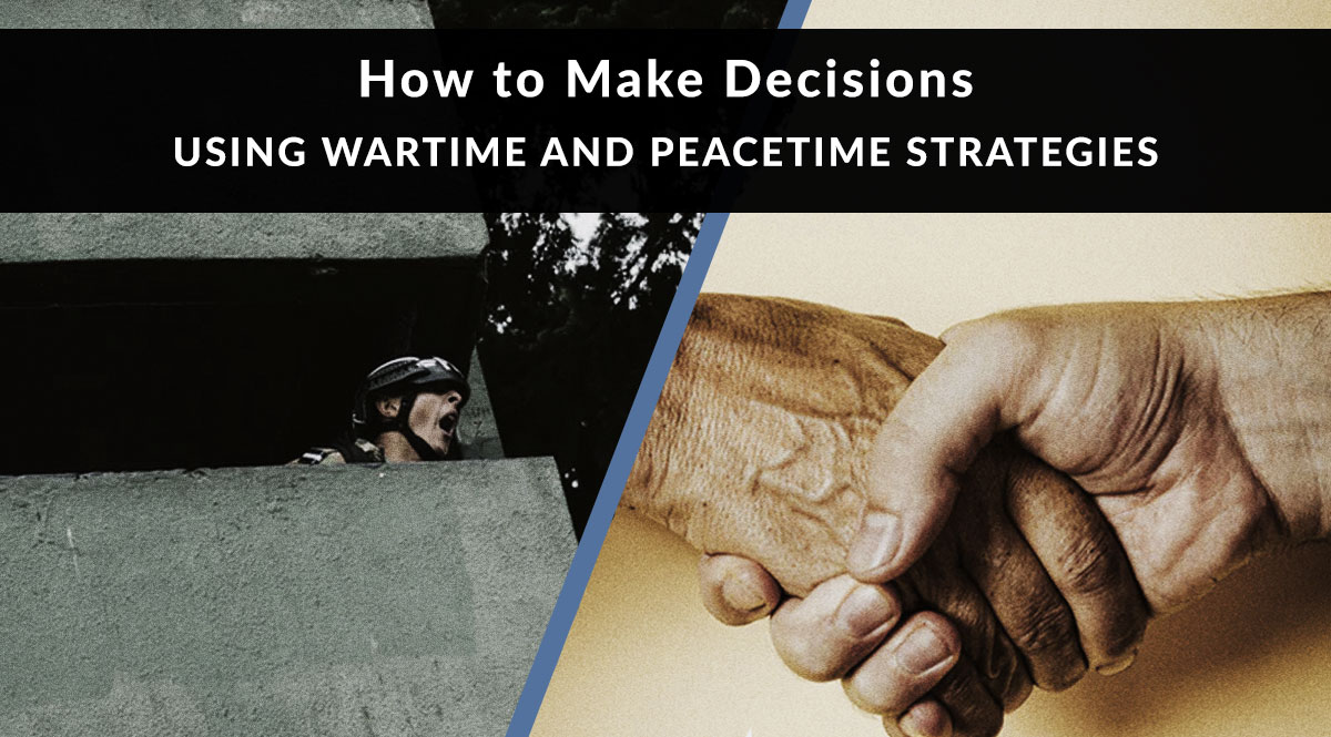 How to Make Decisions Using Wartime and Peacetime Strategies