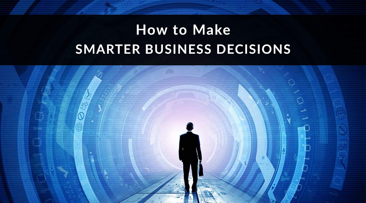 How to Make Smarter Business Decisions
