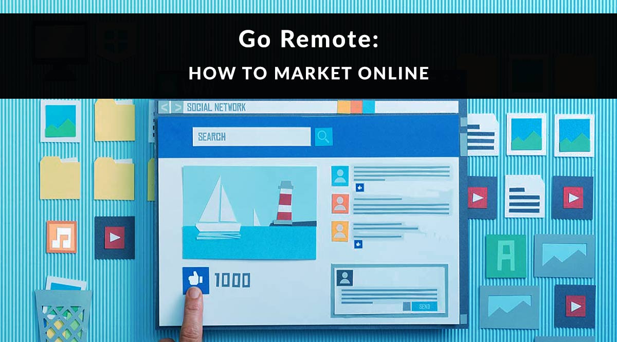 Go Remote: How to Market Online