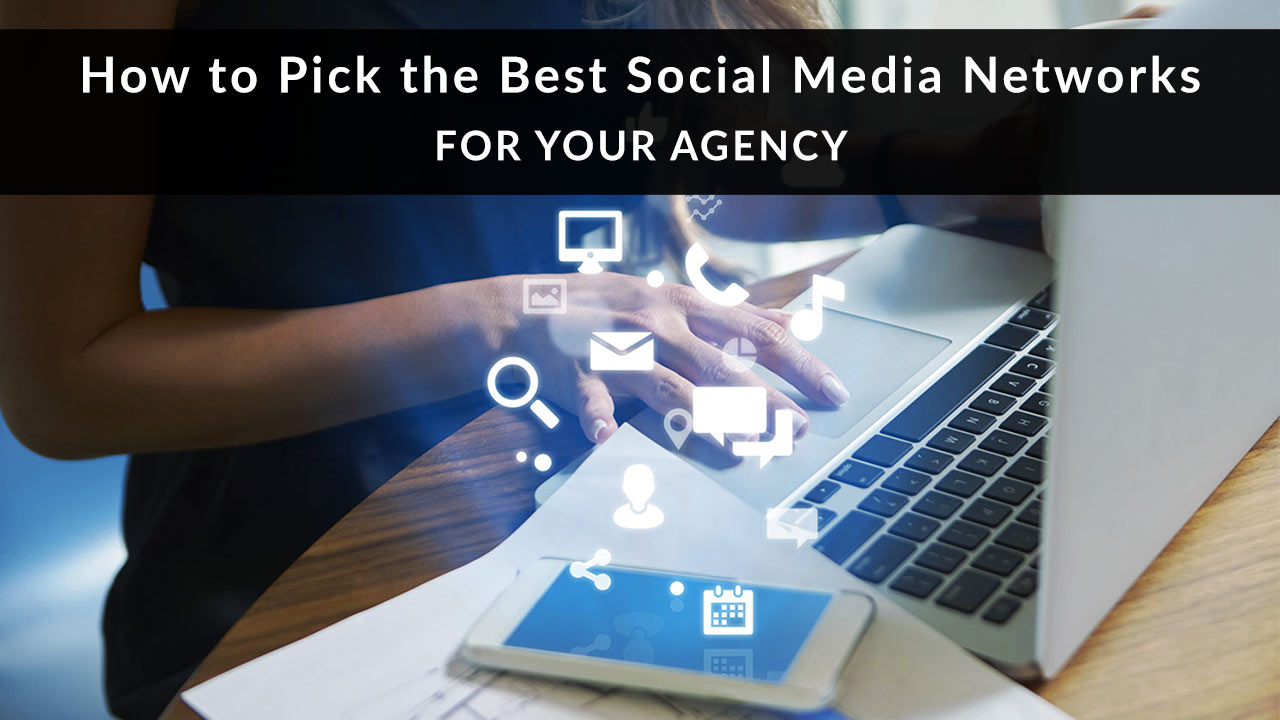 How to Pick the Best Social Media Networks for Your Agency