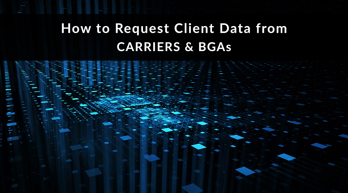 How to Request Client Data from Carriers & BGAs