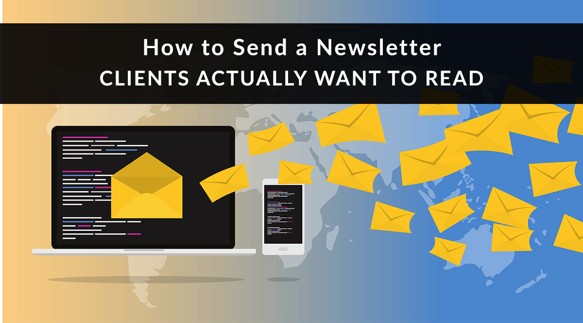 How to Send a Newsletter Clients Actually Want to Read