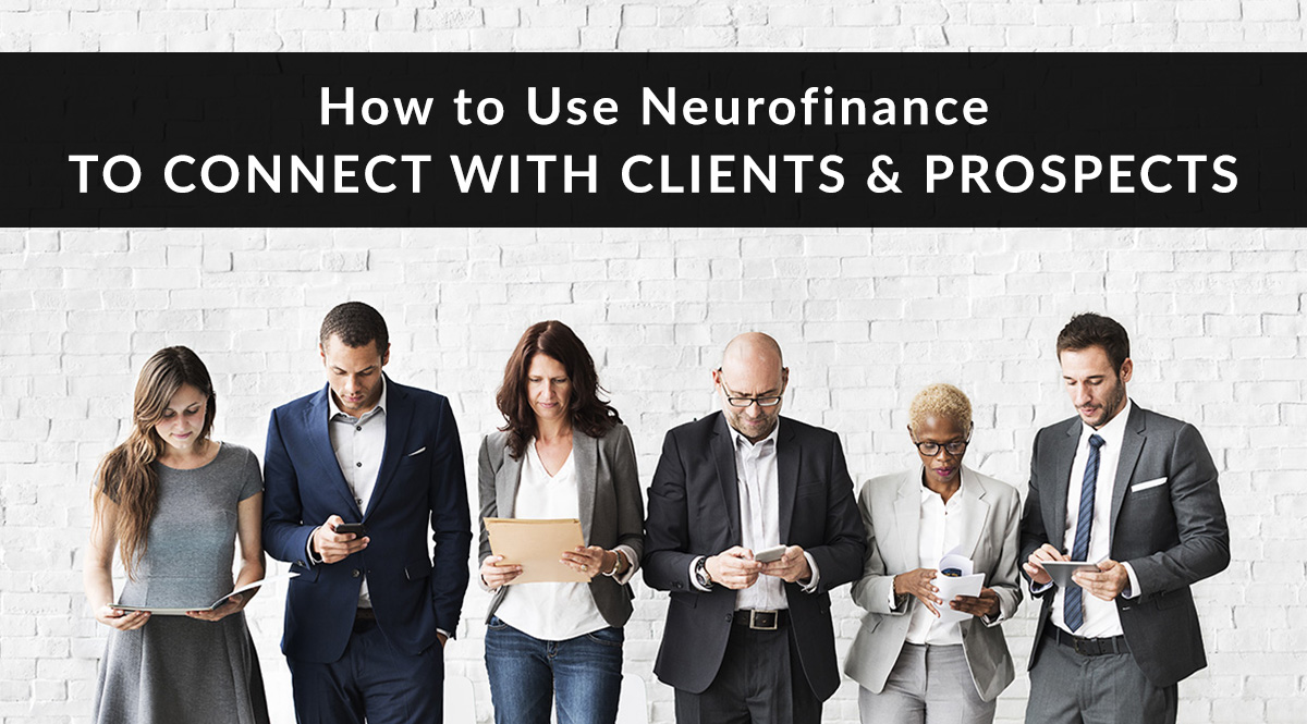 How to Use Neurofinance to Connect with Clients and Prospects