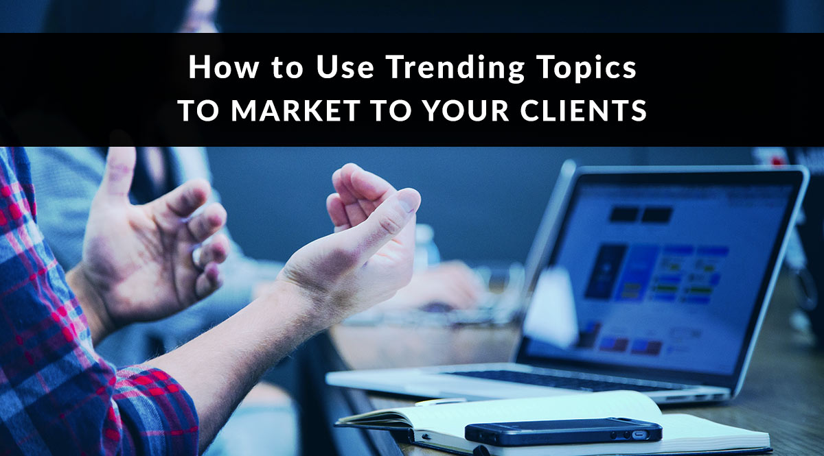 How to Use Trending Topics to Market to Your Clients