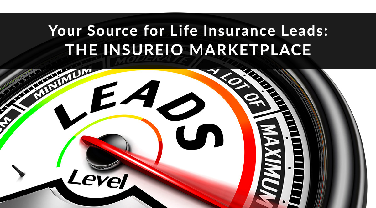 Your Source for Life Insurance Leads: The Insureio Marketplace
