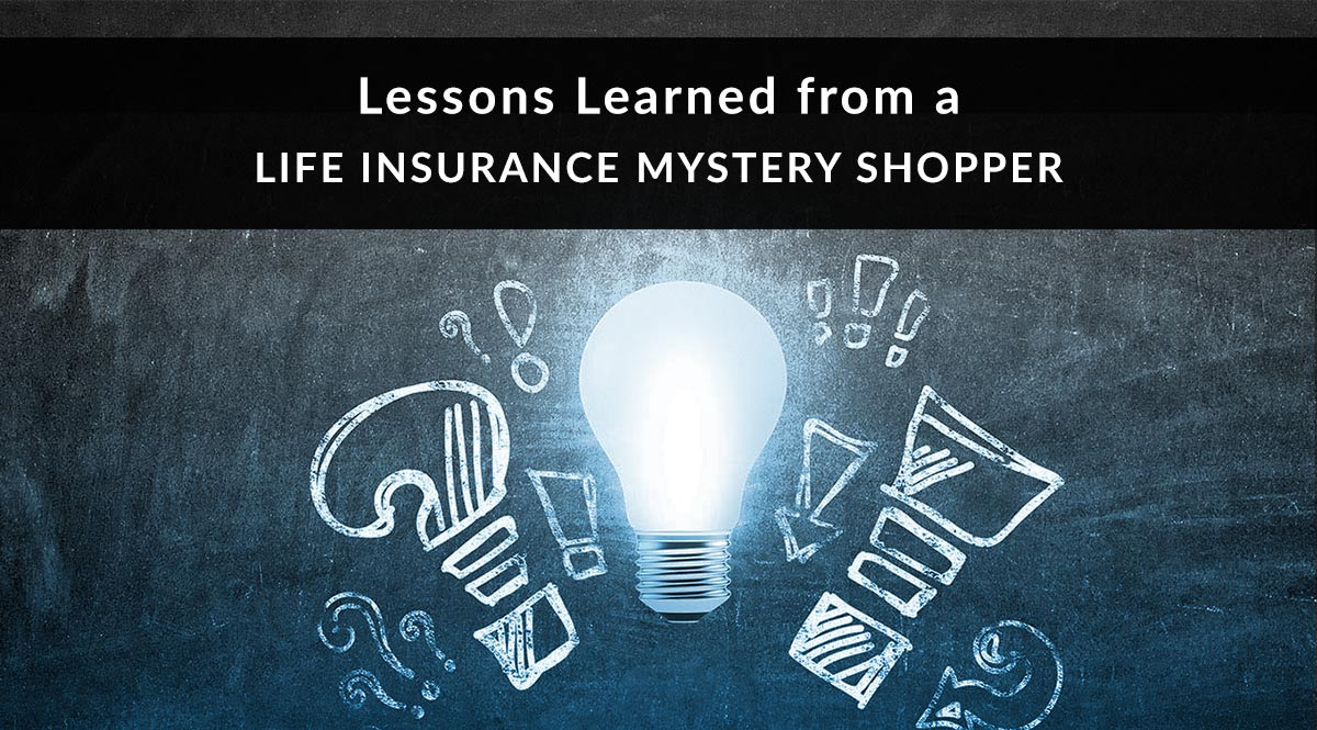 Lessons Learned from a Life Insurance Mystery Shopper