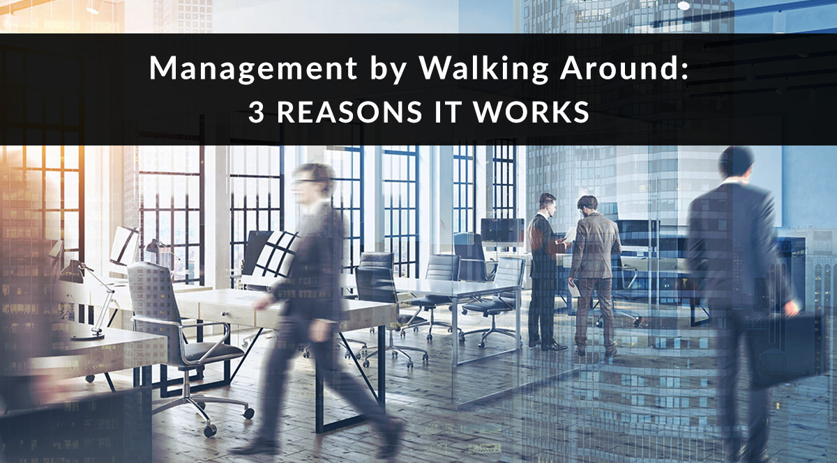 Management by Walking Around: 3 Reasons It Works