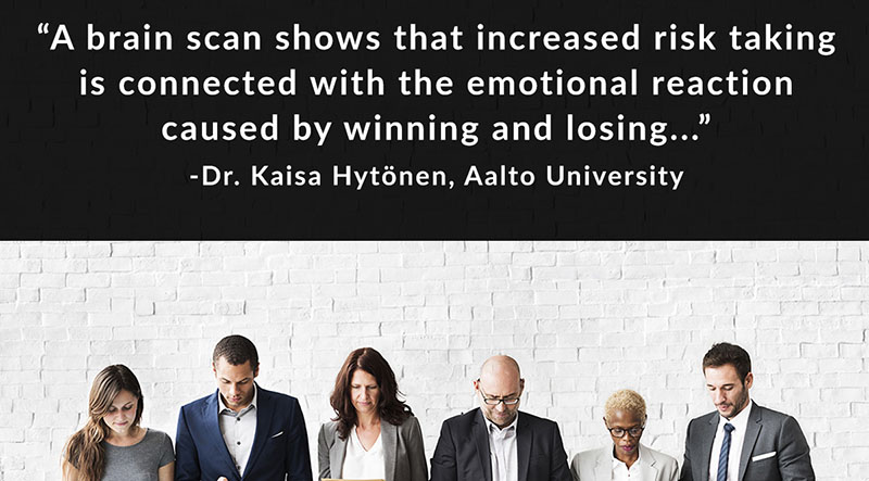 A brain scan shows that increased risk taking is connected with the emotional reaction caused by winning and losing... - Dr. Kaisa Hytonen, Aalto University