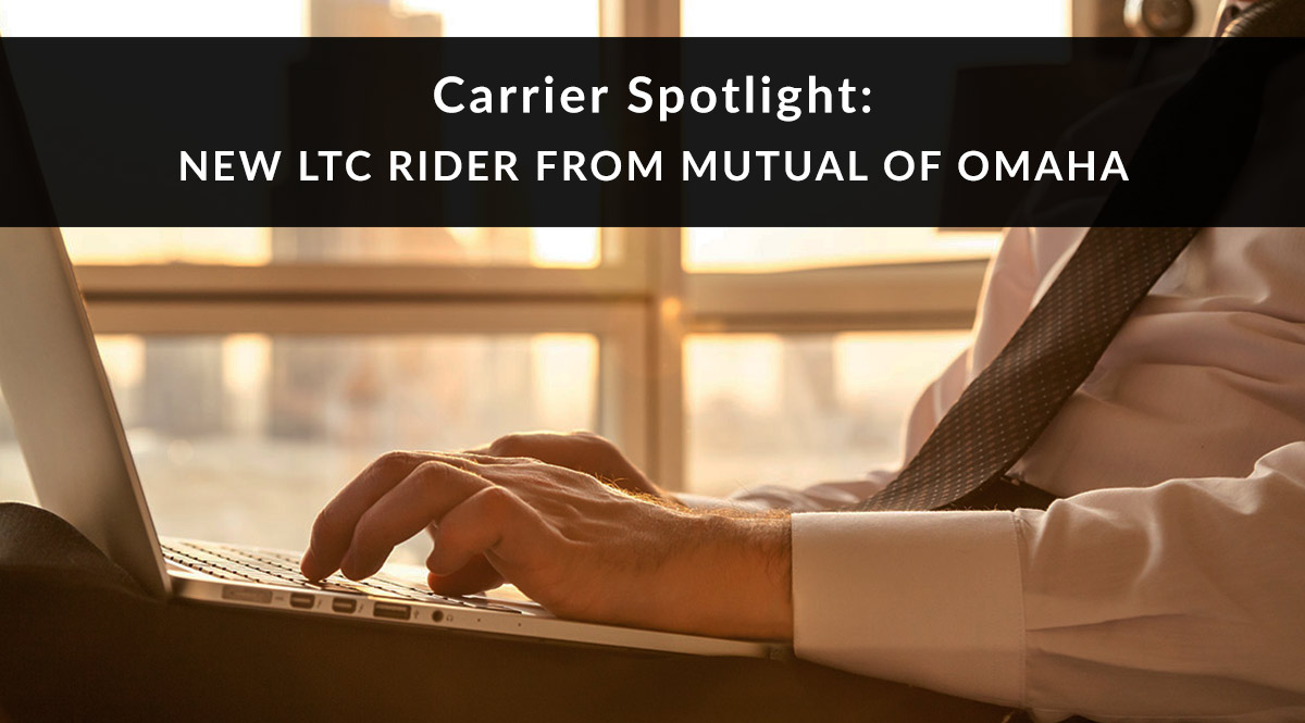 Carrier Spotlight: New LTC Rider from Mutual of Omaha