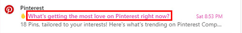 Screenshot of a subject line with a question from Pinterest: 'What's Getting the Most Love on Pinterest Right Now?' | How to Send a Newsletter Clients Actually Want to Read