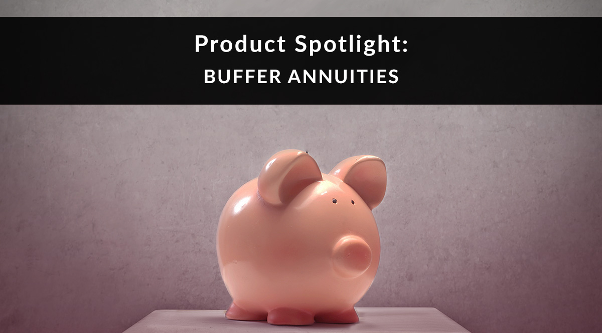 Product Spotlight: Buffer Annuities