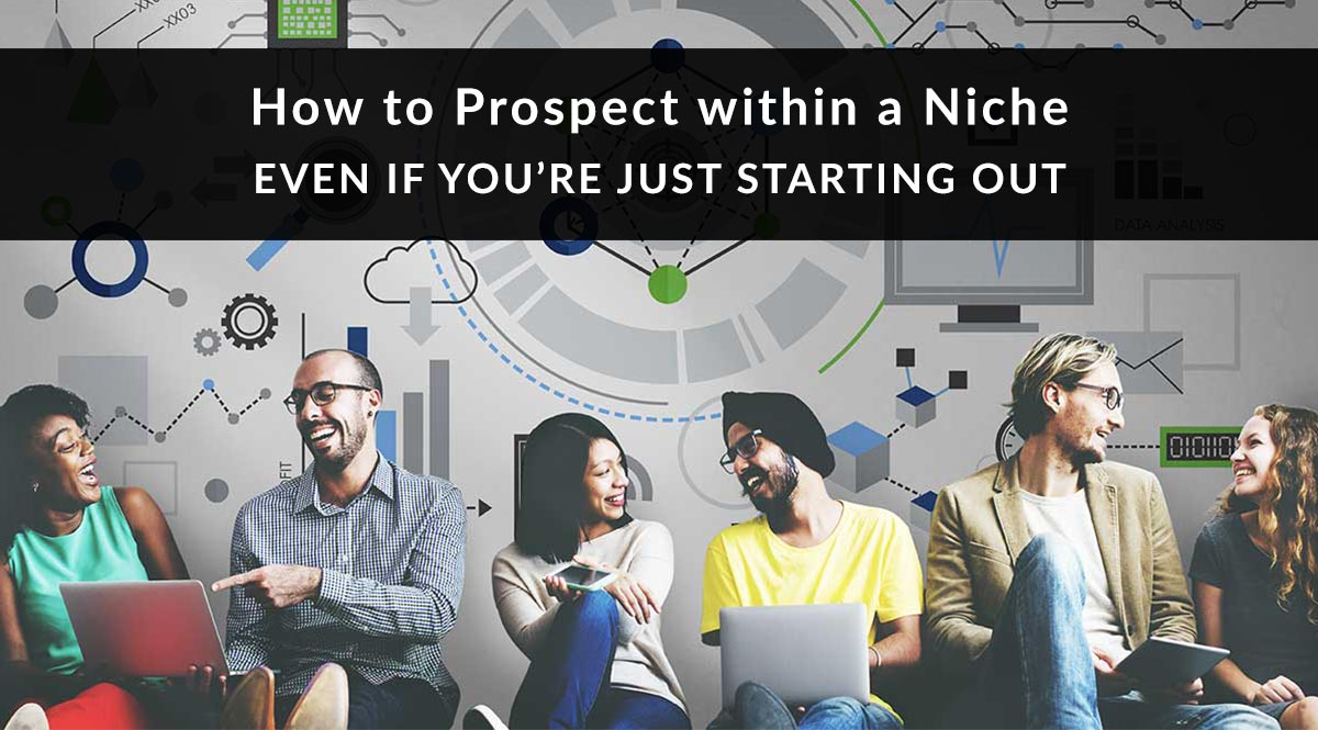 How to Prospect in a Niche (Even if You're Just Starting Out)