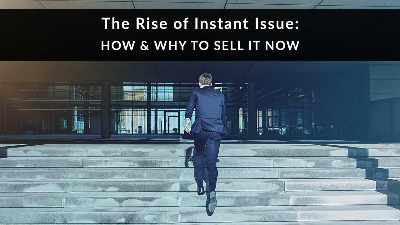 The Rise of Instant Issue Life Insurance: Why & How to Sell It Now