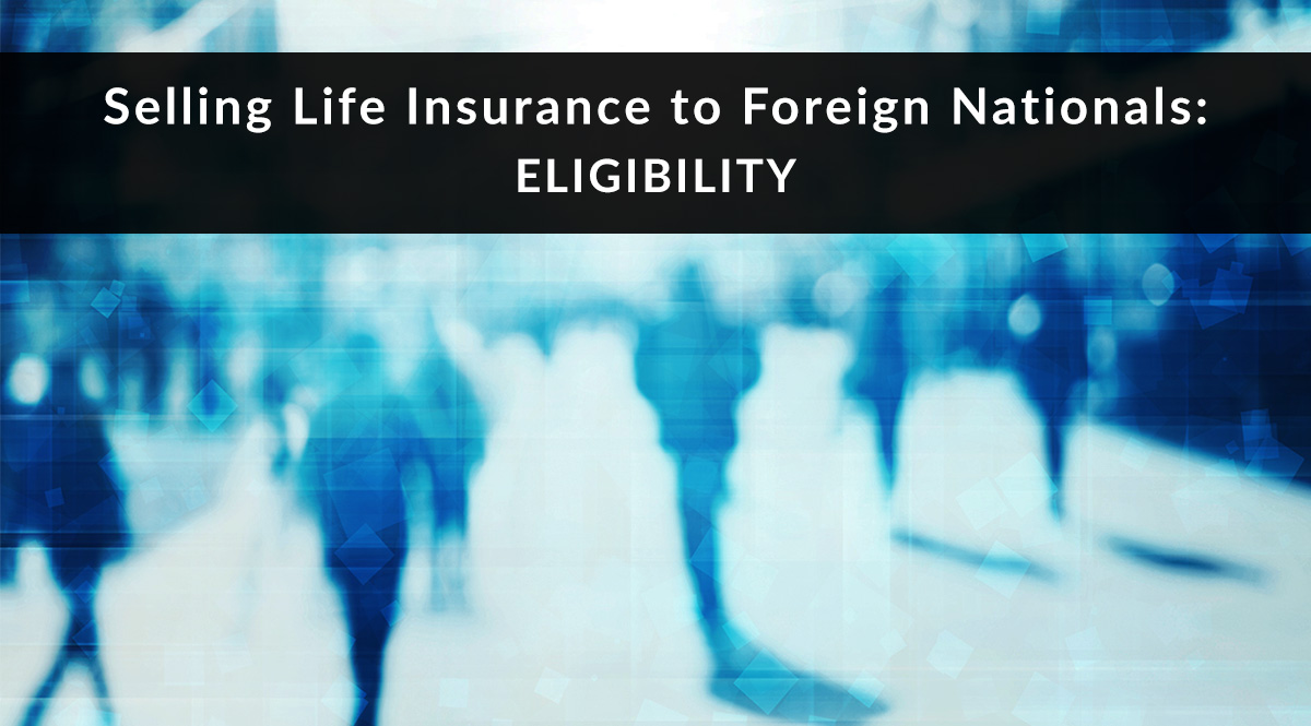 Selling Life Insurance to Foreign Nationals: Eligibility