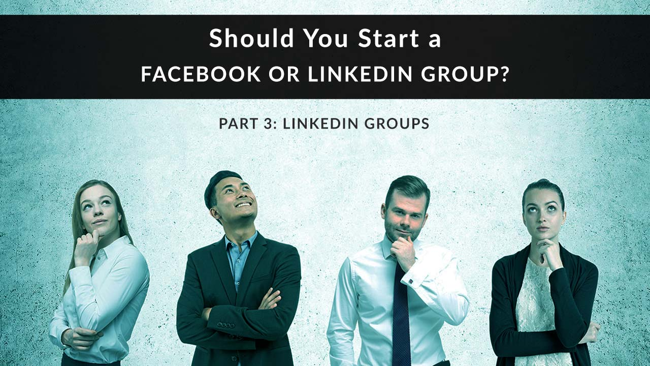 Group of business people looking at you with a questioning look on their faces. Text superimposed: Should you start your own Facebook Group or LinkedIn Group? Part 3: LinkedIn Groups