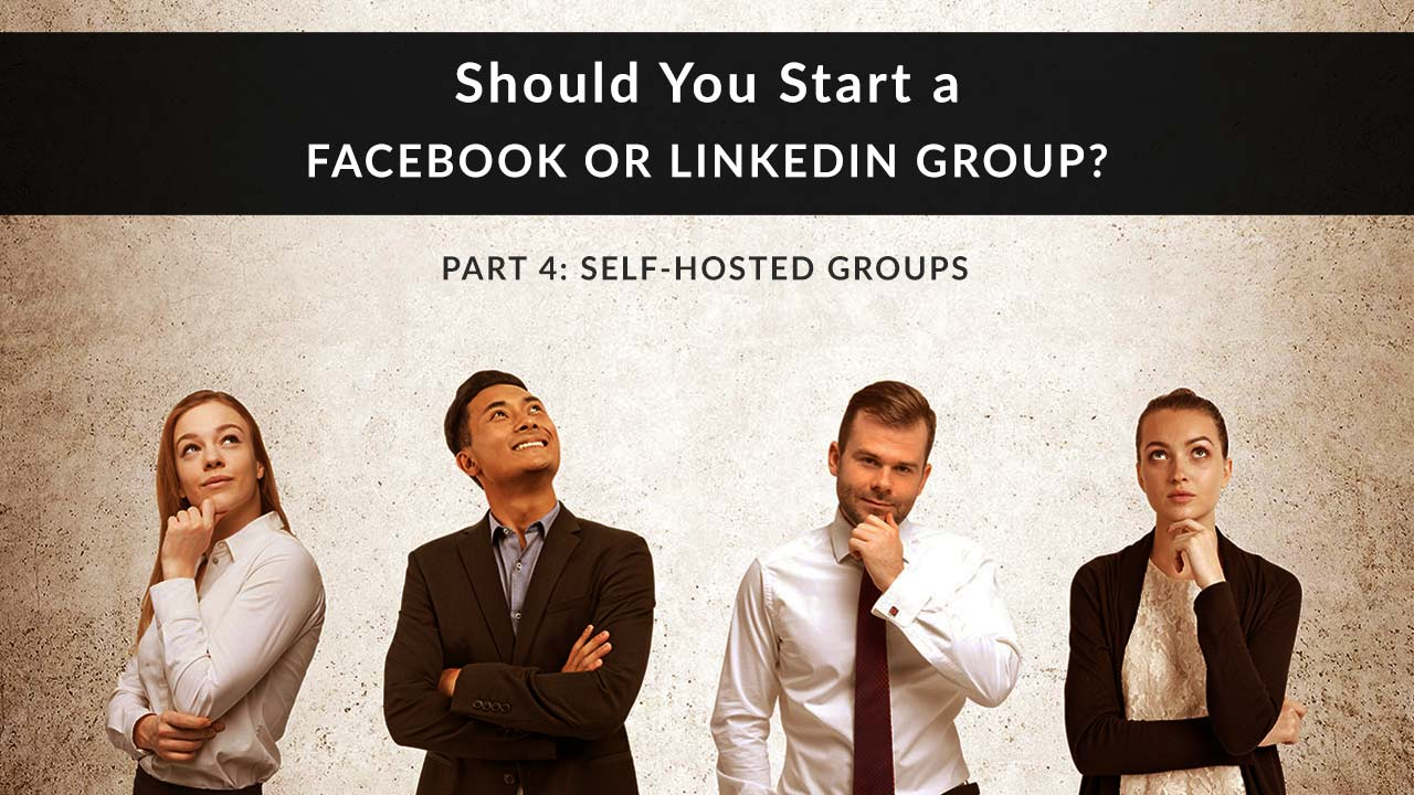 Group of business people looking at you with a questioning look on their faces. Text superimposed: Should you start your own Facebook Group or LinkedIn Group? Part 4: Self-Hosted Groups